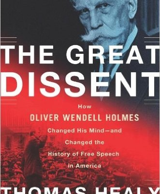 The Great Dissent: How Oliver Wendell Holmes Changed His Mind—and Changed the History of Free Speech in America by Thomas Healy, published by Picador (September 9, 2014).