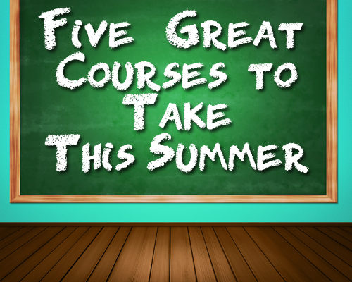 "Five ""Great Courses"" to Take This Summer"