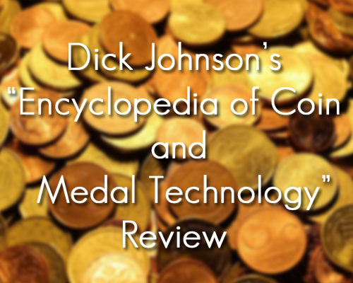 Dick Johnson's new book project is generating a lot of buzz, and it's not even finished yet. The ambitious Encyclopedia of Coin and Medal Technology will be the definitive reference book on the subject for the next century and will be impossible to surpass, ever!
