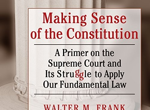 """""""Making Sense of the Constitution: A Primer on the Supreme Court and its Struggle to Apply Our Fundamental Law,"""" Southern Illinois University Press, 2012"""