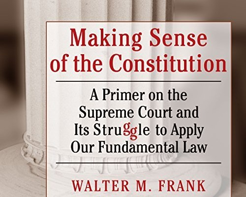 """Making Sense of the Constitution: A Primer on the Supreme Court and its Struggle to Apply Our Fundamental Law,"" Southern Illinois University Press, 2012"